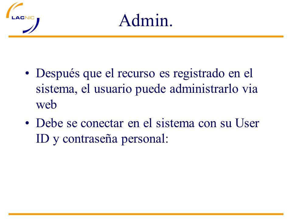 Admin. Después que el recurso es registrado en el sistema, el usuario puede administrarlo via web Debe se conectar en el sistema con su User ID y cont