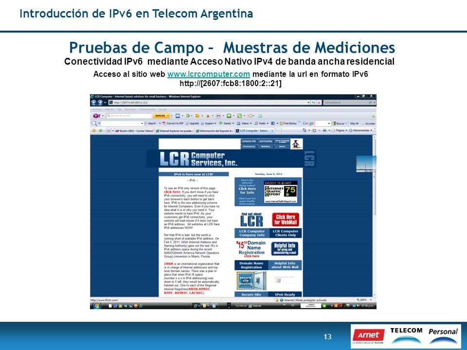 13 Acceso al sitio web www.lcrcomputer.com mediante la url en formato IPv6www.lcrcomputer.com http://[2607:fcb8:1800:2::21] Pruebas de Campo – Muestra