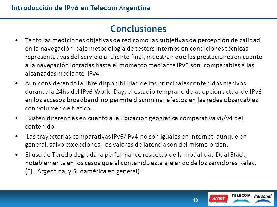 18 Introducción de IPv6 en Telecom Argentina Conclusiones Tanto las mediciones objetivas de red como las subjetivas de percepción de calidad en la nav