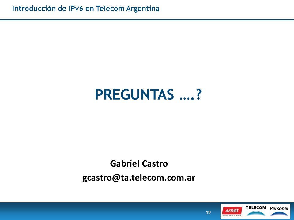 19 Introducción de IPv6 en Telecom Argentina PREGUNTAS ….? Gabriel Castro gcastro@ta.telecom.com.ar