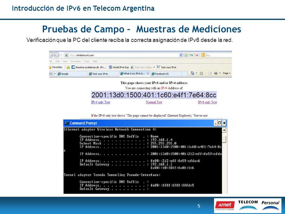 5 Pruebas de Campo – Muestras de Mediciones Introducción de IPv6 en Telecom Argentina Verificación que la PC del cliente reciba la correcta asignación