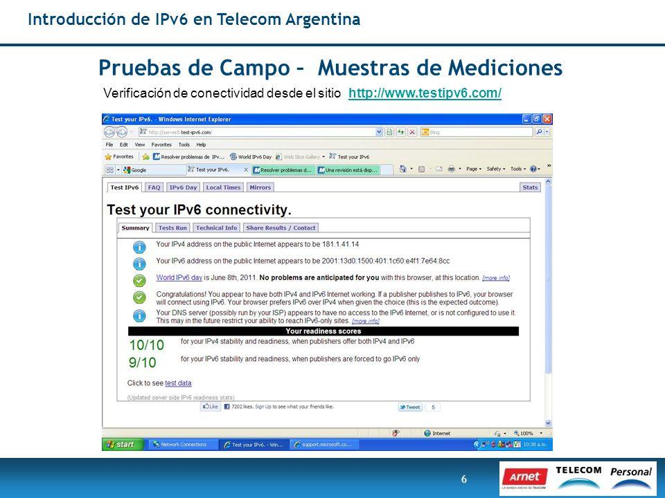 6 Introducción de IPv6 en Telecom Argentina Pruebas de Campo – Muestras de Mediciones Verificación de conectividad desde el sitio http://www.testipv6.
