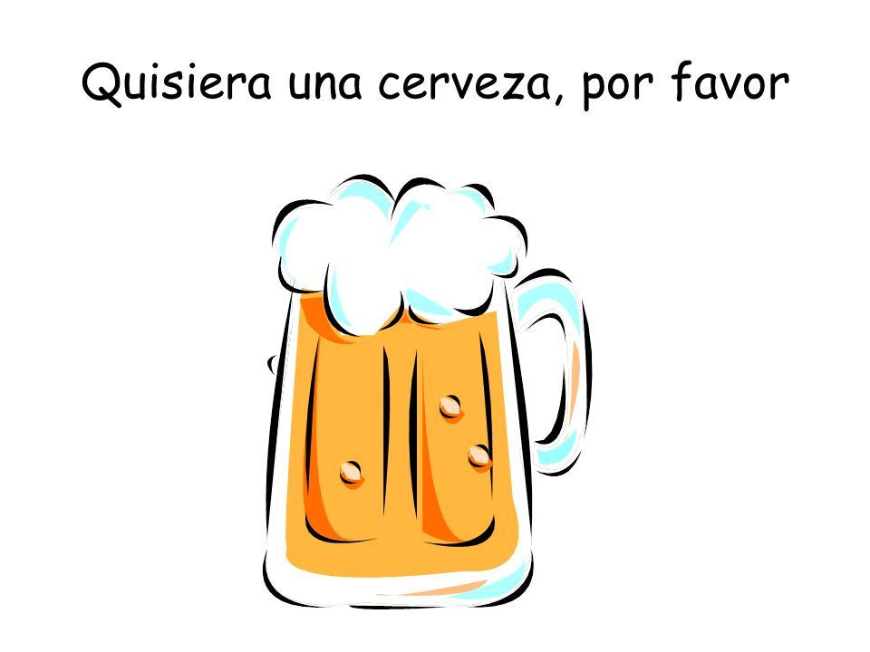 Quisiera una cerveza, por favor