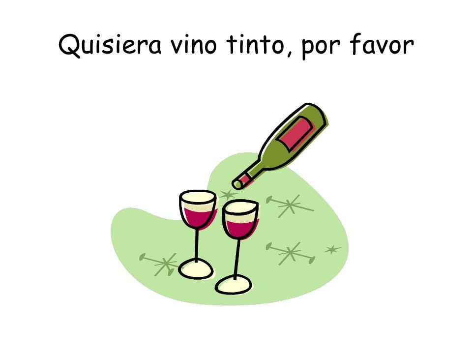 Quisiera vino tinto, por favor