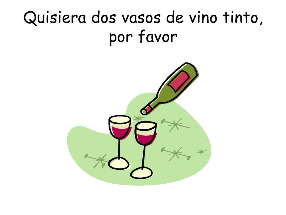 Quisiera dos vasos de vino tinto, por favor