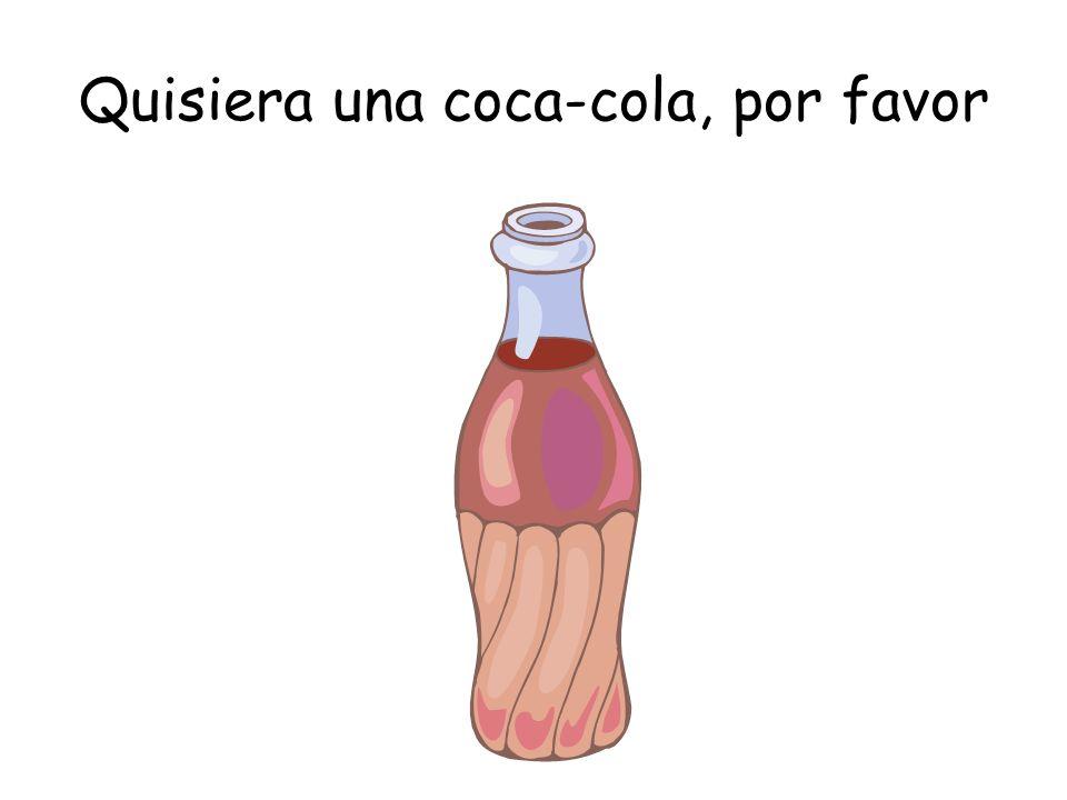 Quisiera una coca-cola, por favor