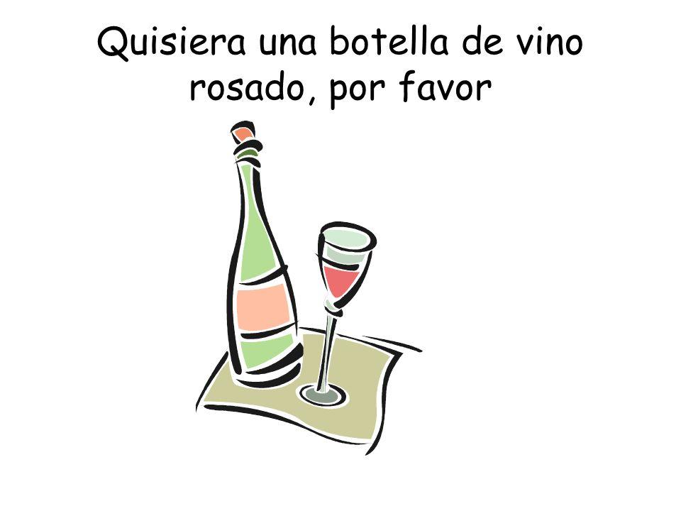 Quisiera una botella de vino rosado, por favor