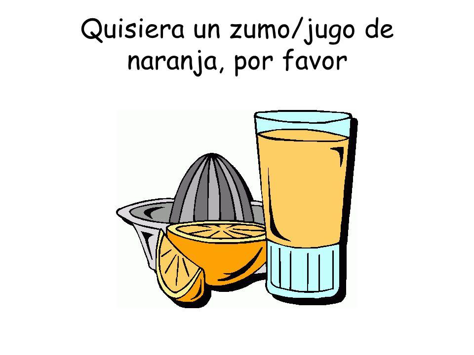 Quisiera un zumo/jugo de naranja, por favor
