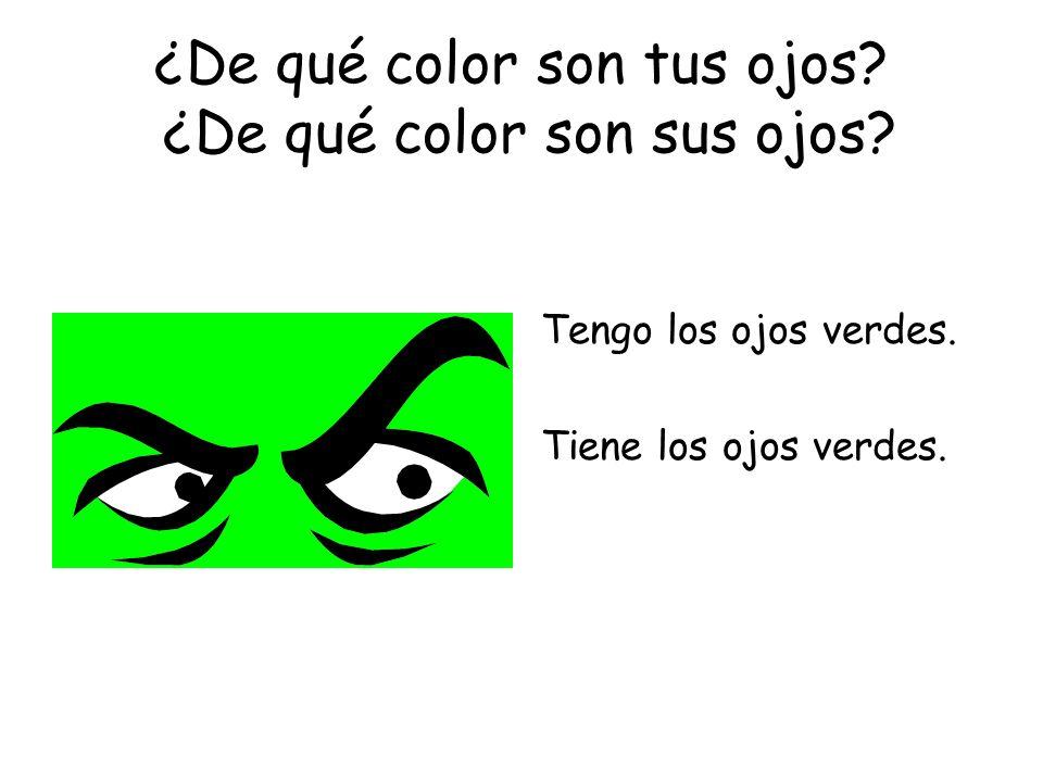 ¿De qué color son tus ojos? ¿De qué color son sus ojos? Tengo los ojos verdes. Tiene los ojos verdes.