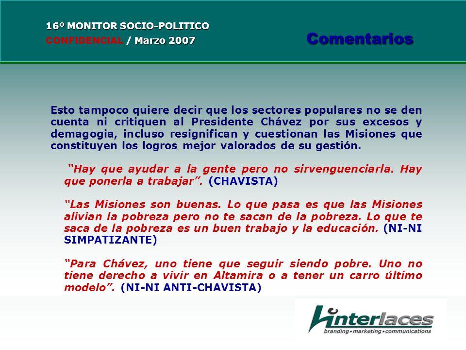 Esto tampoco quiere decir que los sectores populares no se den cuenta ni critiquen al Presidente Chávez por sus excesos y demagogia, incluso resignifican y cuestionan las Misiones que constituyen los logros mejor valorados de su gestión.