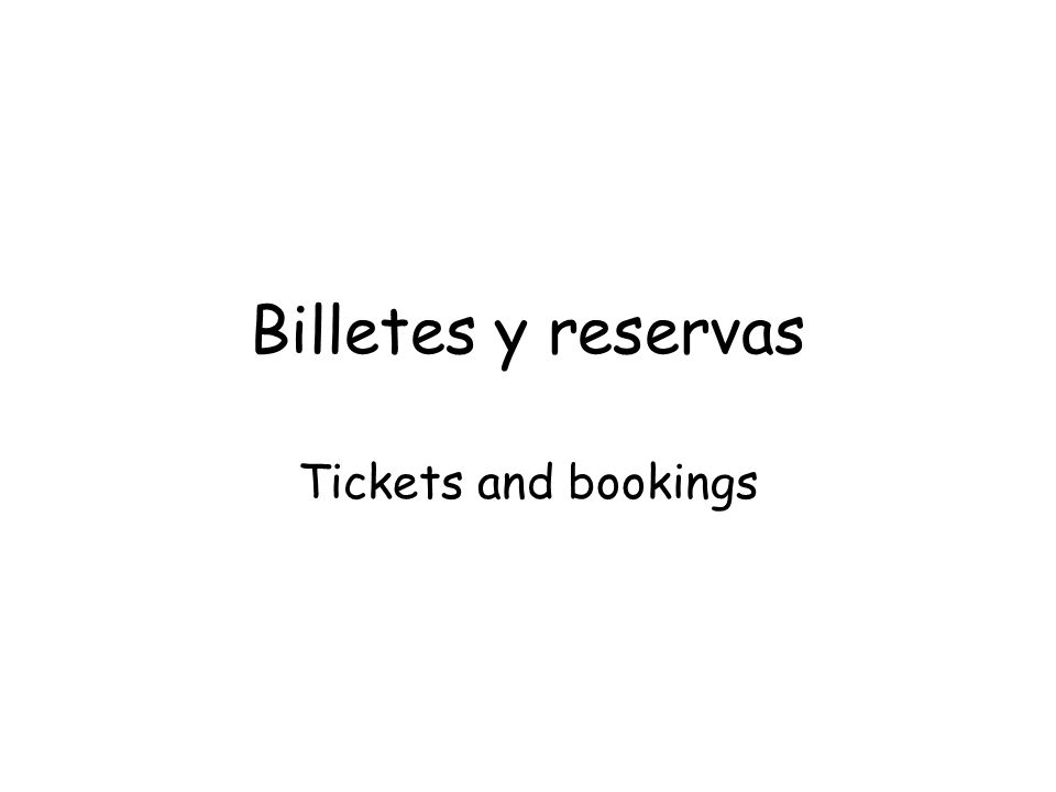 Billetes y reservas Tickets and bookings