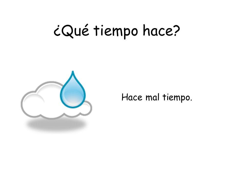 ¿Qué tiempo hace? Hace mal tiempo.