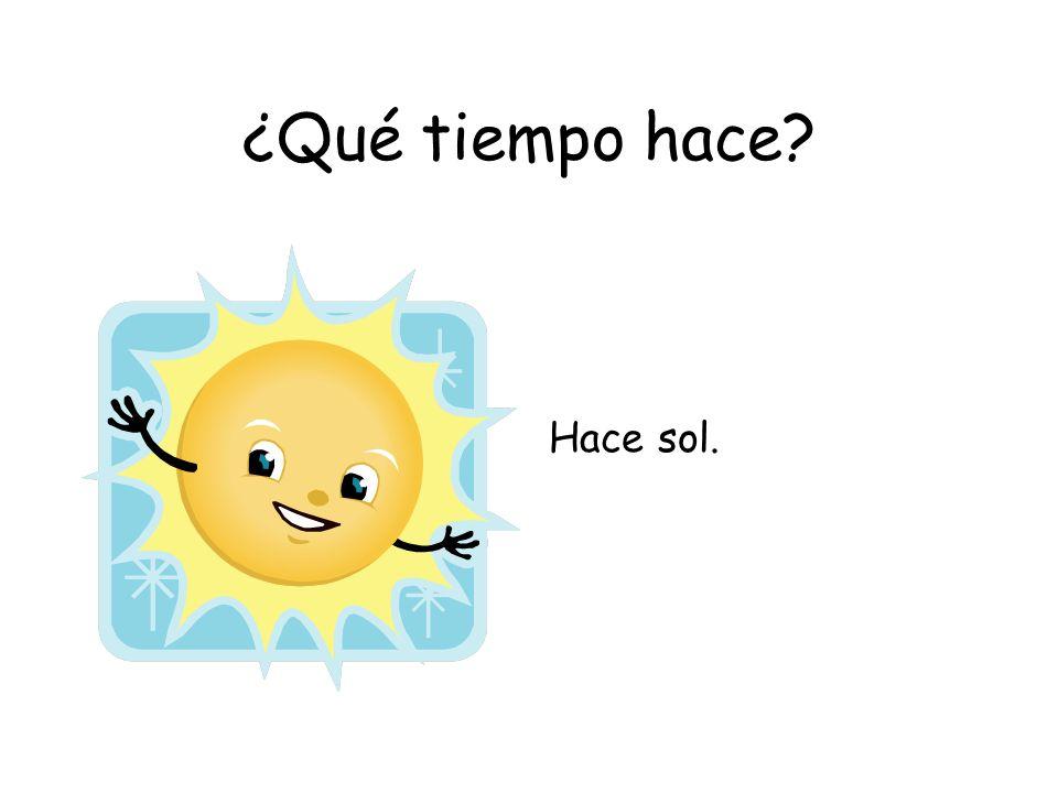 ¿Qué tiempo hace? Hace sol.