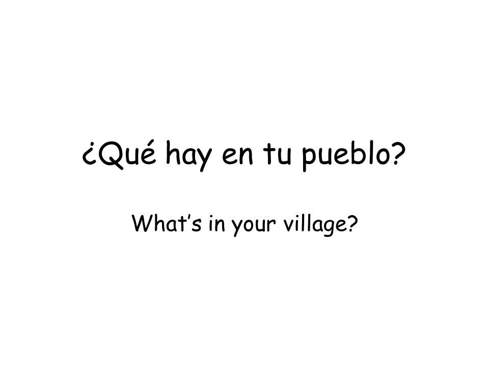 ¿Qué hay en tu pueblo? Whats in your village?