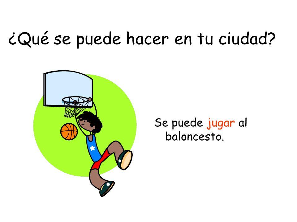 ¿Qué se puede hacer en tu ciudad? Se puede jugar al baloncesto.