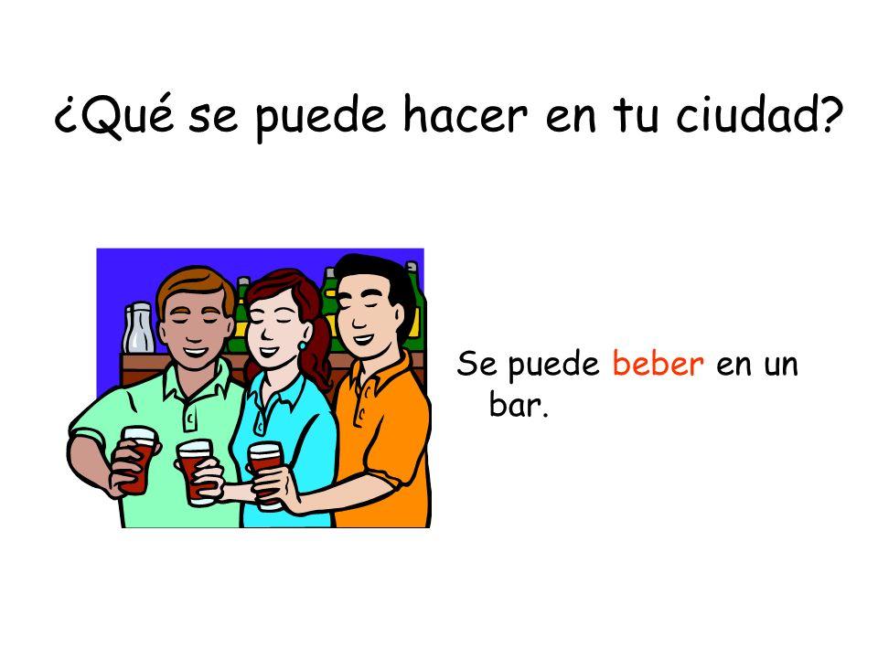 ¿Qué se puede hacer en tu ciudad? Se puede beber en un bar.