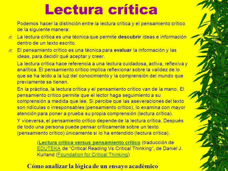 Lectura crítica Podemos hacer la distinción entre la lectura crítica y el pensamiento crítico de la siguiente manera: La lectura crítica es una técnic