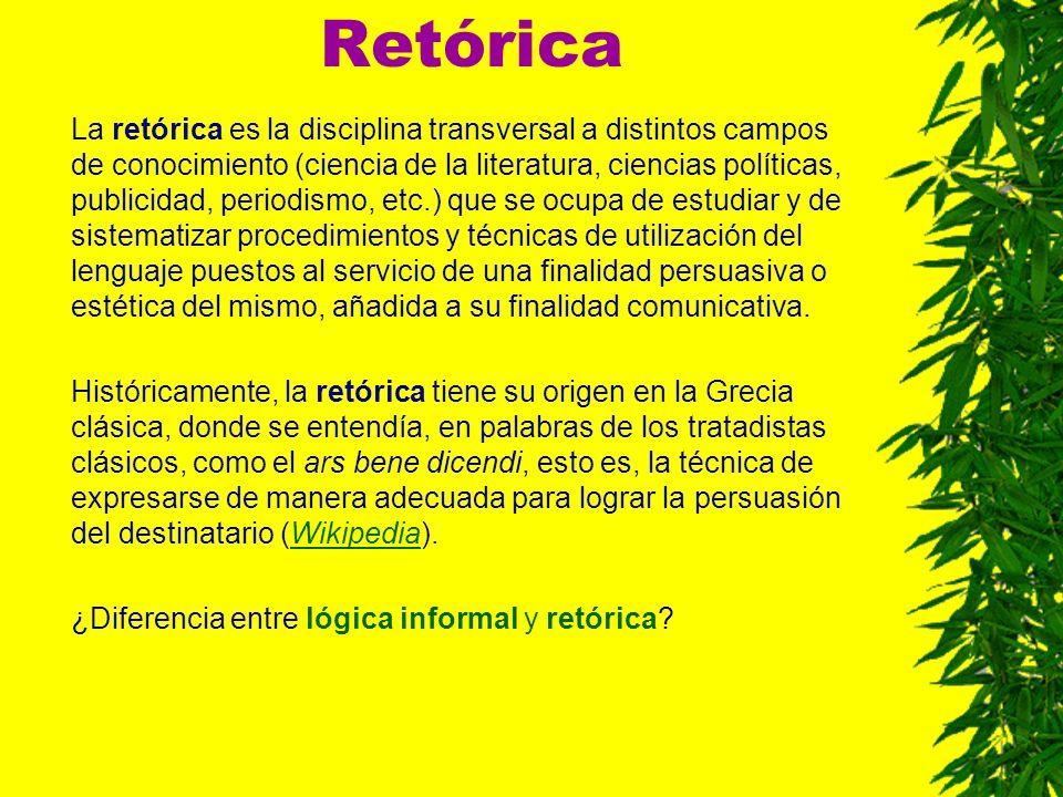 Retórica La retórica es la disciplina transversal a distintos campos de conocimiento (ciencia de la literatura, ciencias políticas, publicidad, period
