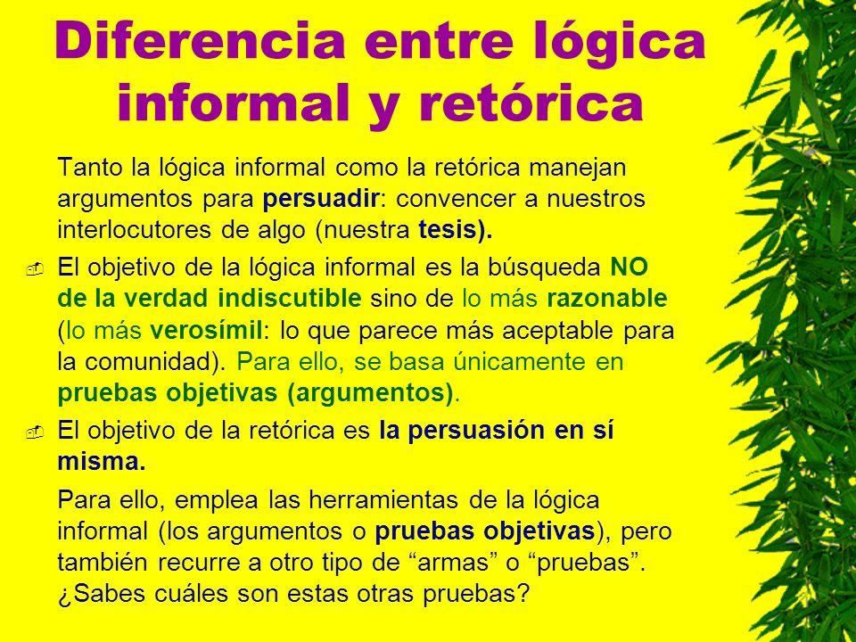 Diferencia entre lógica informal y retórica Tanto la lógica informal como la retórica manejan argumentos para persuadir: convencer a nuestros interloc