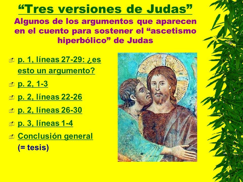 Tres versiones de Judas Tres versiones de Judas Algunos de los argumentos que aparecen en el cuento para sostener el ascetismo hiperbólico de Judas p.