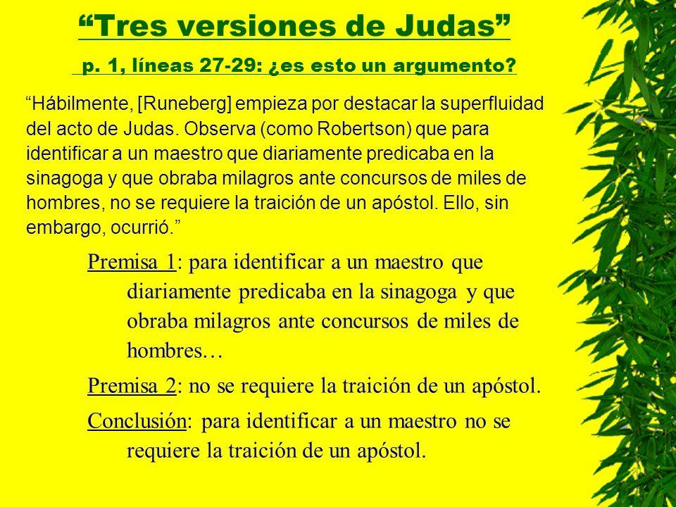 Hábilmente, [Runeberg] empieza por destacar la superfluidad del acto de Judas.