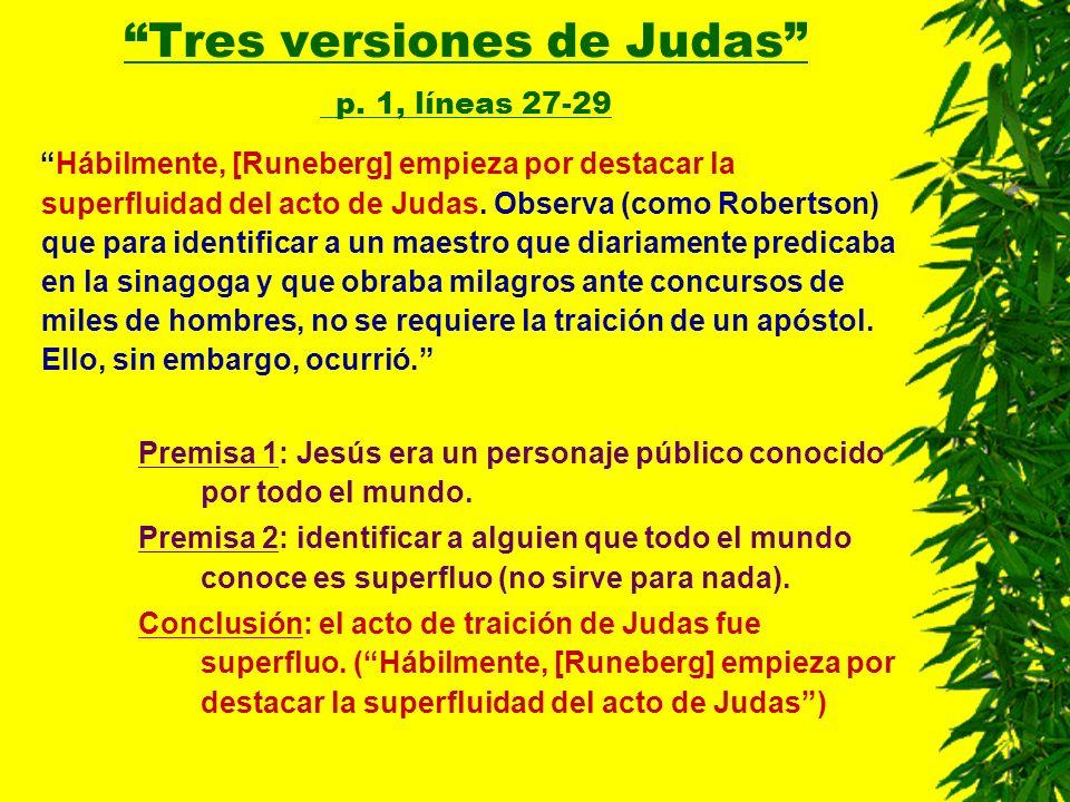 Hábilmente, [Runeberg] empieza por destacar la superfluidad del acto de Judas. Observa (como Robertson) que para identificar a un maestro que diariame