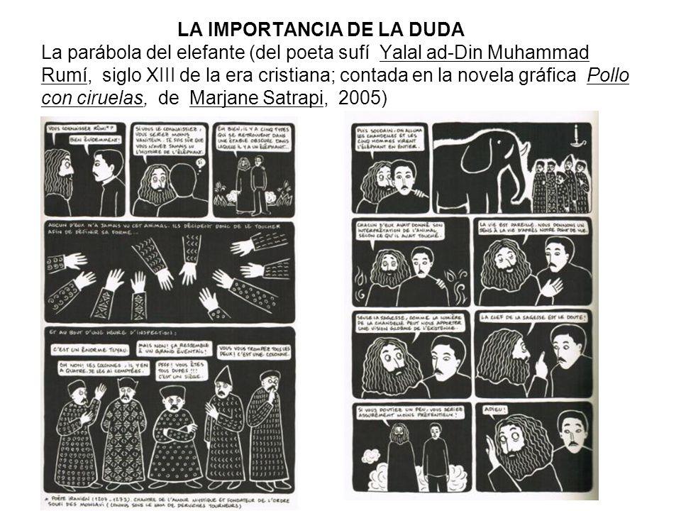 LA IMPORTANCIA DE LA DUDA La parábola del elefante (del poeta sufí Yalal ad-Din Muhammad Rumí, siglo XIII de la era cristiana; contada en la novela gr