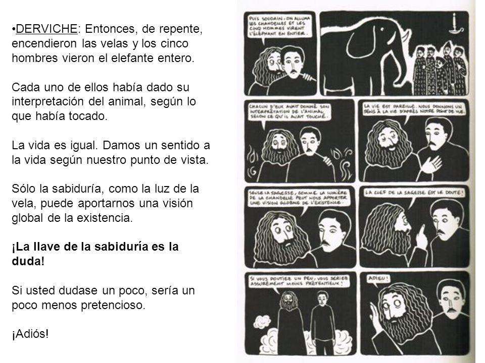 DERVICHE: Entonces, de repente, encendieron las velas y los cinco hombres vieron el elefante entero.DERVICHE Cada uno de ellos había dado su interpret
