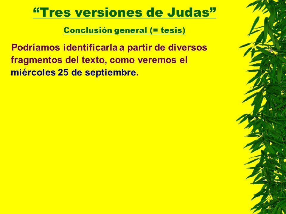 Podríamos identificarla a partir de diversos fragmentos del texto, como veremos el miércoles 25 de septiembre. Tres versiones de Judas Tres versiones