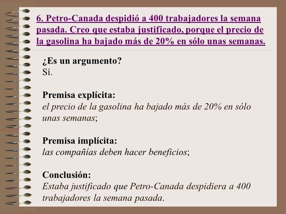 6. Petro-Canada despidió a 400 trabajadores la semana pasada. Creo que estaba justificado, porque el precio de la gasolina ha bajado más de 20% en sól