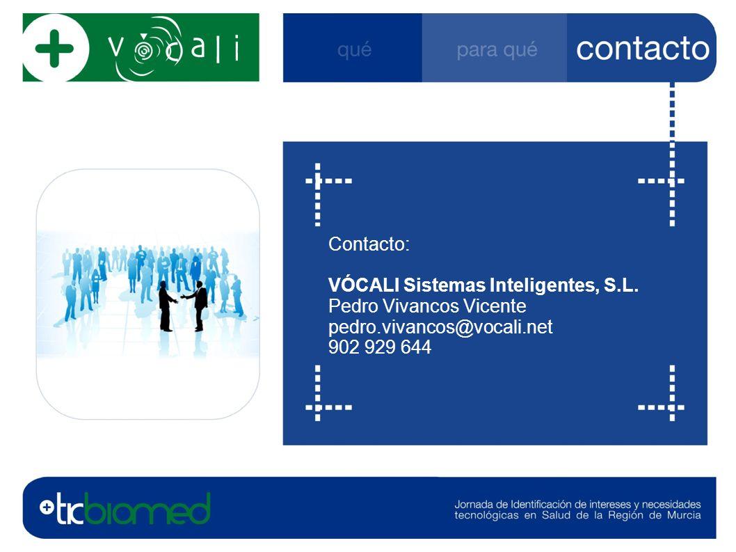Contacto: VÓCALI Sistemas Inteligentes, S.L. Pedro Vivancos Vicente pedro.vivancos@vocali.net 902 929 644