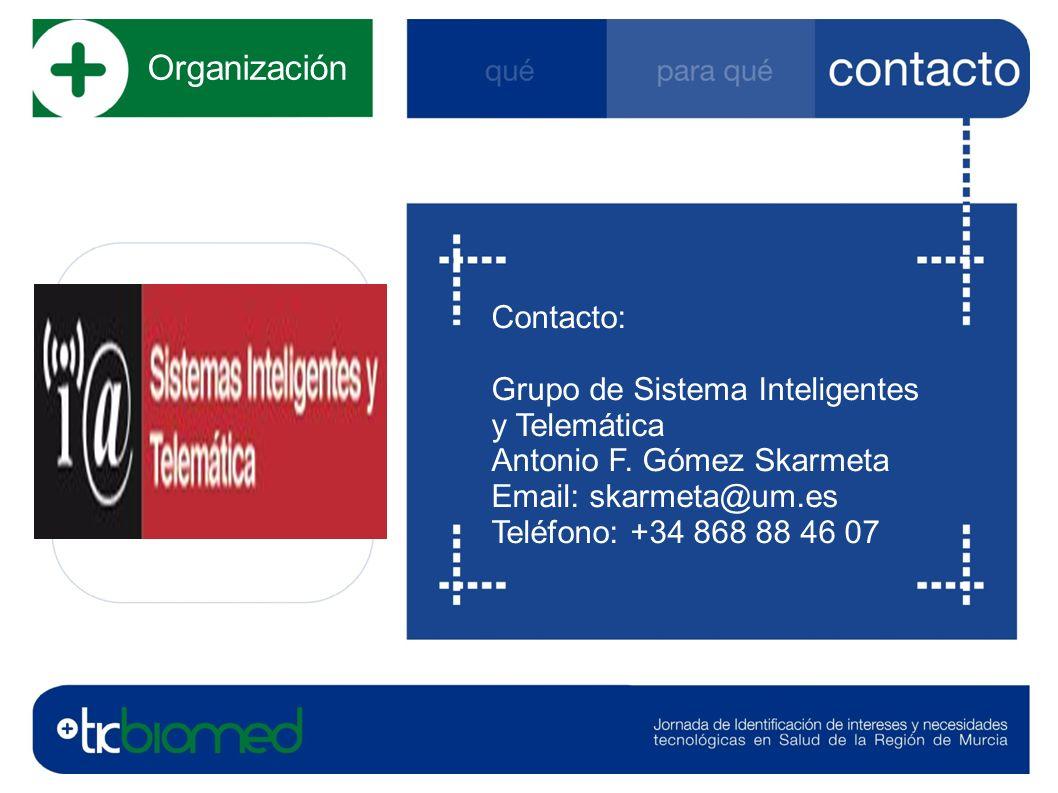 Organización Contacto: Grupo de Sistema Inteligentes y Telemática Antonio F. Gómez Skarmeta Email: skarmeta@um.es Teléfono: +34 868 88 46 07