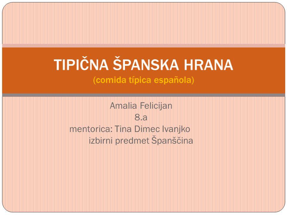 Amalia Felicijan 8.a mentorica: Tina Dimec Ivanjko izbirni predmet Španščina
