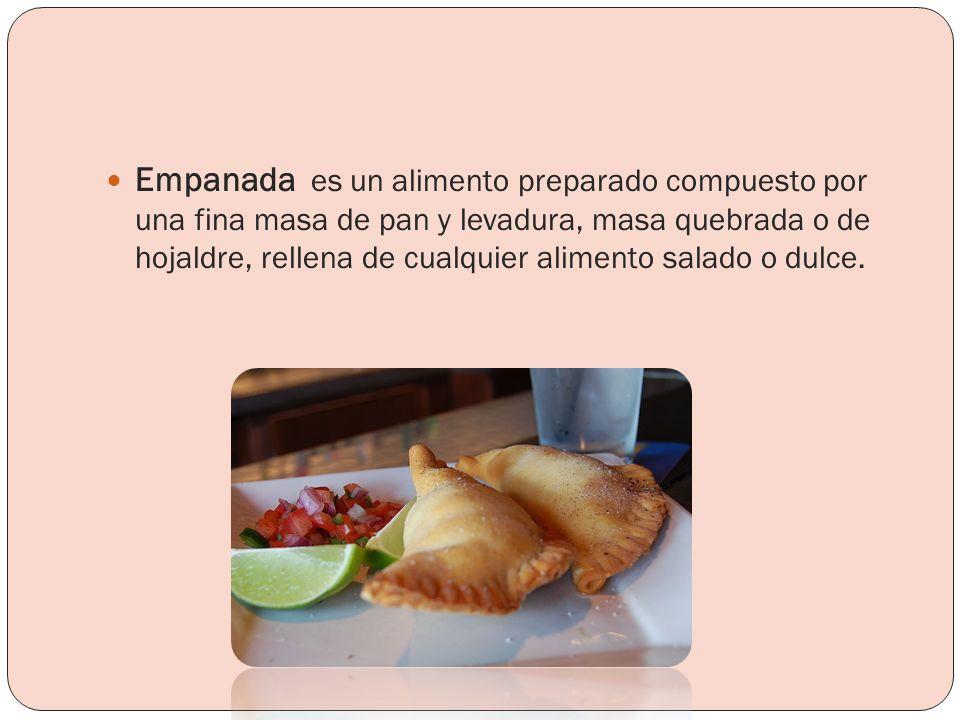 Empanada es un alimento preparado compuesto por una fina masa de pan y levadura, masa quebrada o de hojaldre, rellena de cualquier alimento salado o dulce.