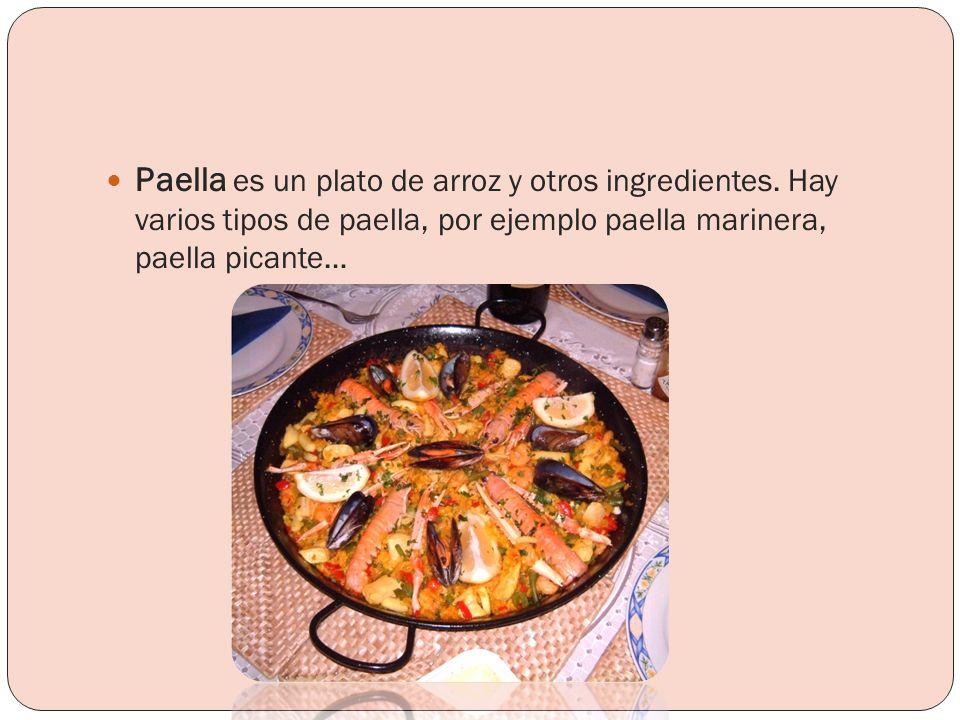 Paella es un plato de arroz y otros ingredientes. Hay varios tipos de paella, por ejemplo paella marinera, paella picante…