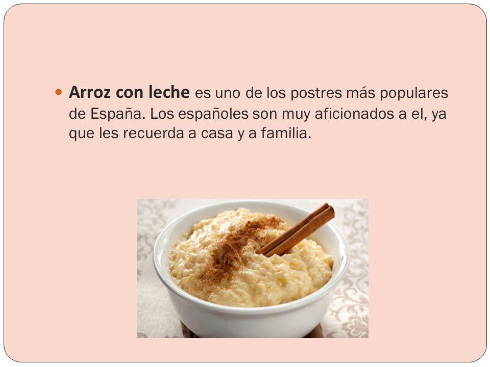 Arroz con leche es uno de los postres más populares de España. Los españoles son muy aficionados a el, ya que les recuerda a casa y a familia.