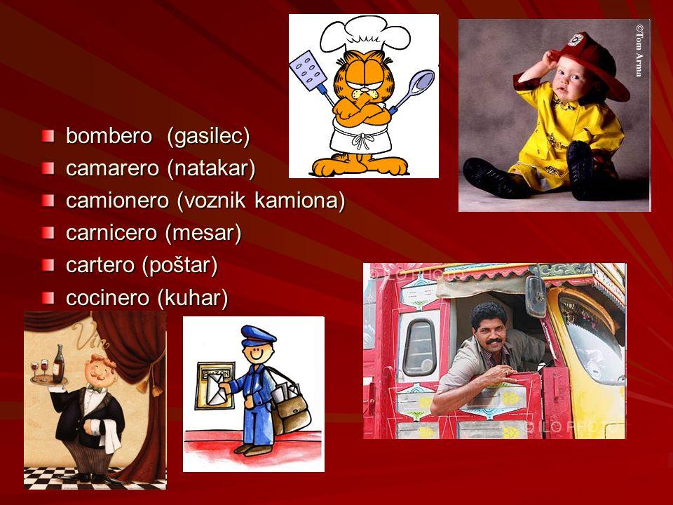 bombero (gasilec) camarero (natakar) camionero (voznik kamiona) carnicero (mesar) cartero (poštar) cocinero (kuhar)