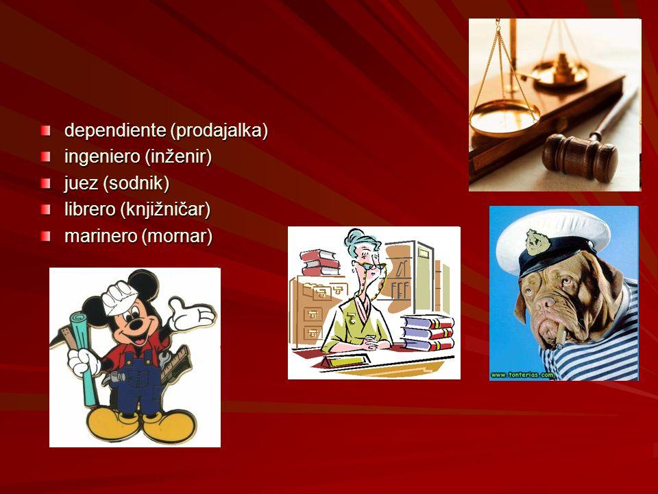 dependiente (prodajalka) ingeniero (inženir) juez (sodnik) librero (knjižničar) marinero (mornar)