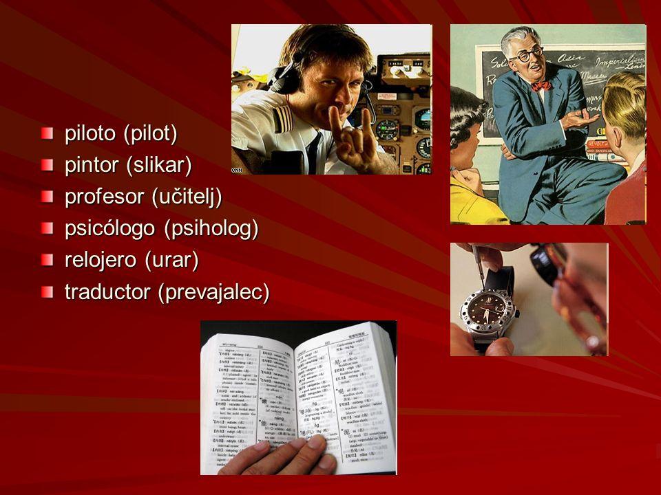 piloto (pilot) pintor (slikar) profesor (učitelj) psicólogo (psiholog) relojero (urar) traductor (prevajalec)