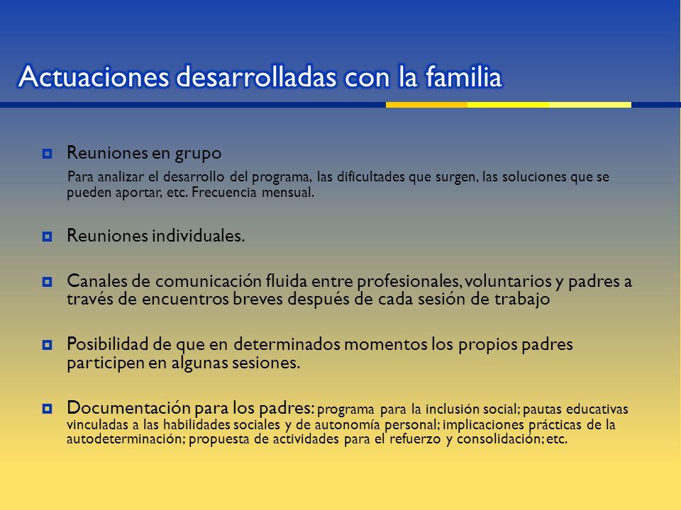 Reuniones en grupo Para analizar el desarrollo del programa, las dificultades que surgen, las soluciones que se pueden aportar, etc. Frecuencia mensua