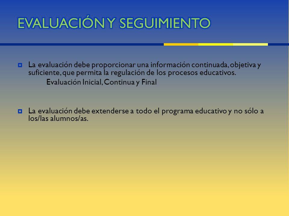 La evaluación debe proporcionar una información continuada, objetiva y suficiente, que permita la regulación de los procesos educativos. Evaluación In