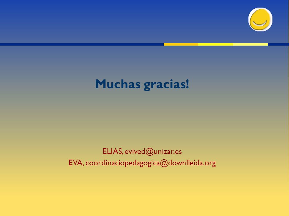 Muchas gracias! ELIAS, evived@unizar.es EVA, coordinaciopedagogica@downlleida.org