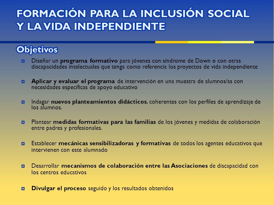 jóvenes con discapacidad intelectual familias agentes educativos (asociaciones, centros educativos) Niveles : Grupo de 12- 16 años, escolarizados generalmente en ESO o en TVA Grupo de 17-21 años, escolarizados generalmente en PCPI