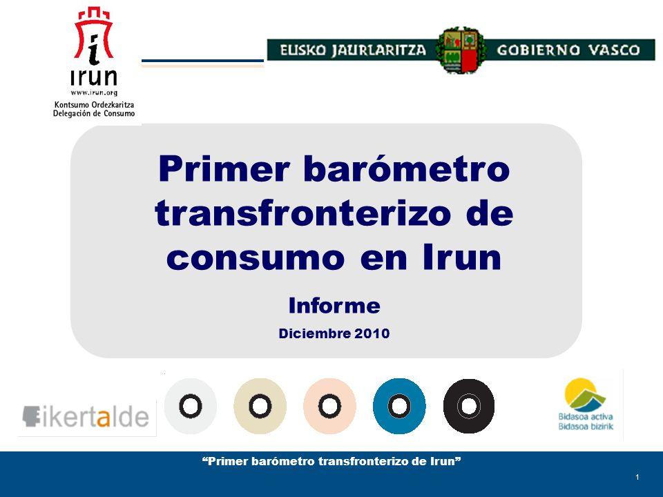 Primer barómetro transfronterizo de Irun 1 Primer barómetro transfronterizo de consumo en Irun Informe Diciembre 2010