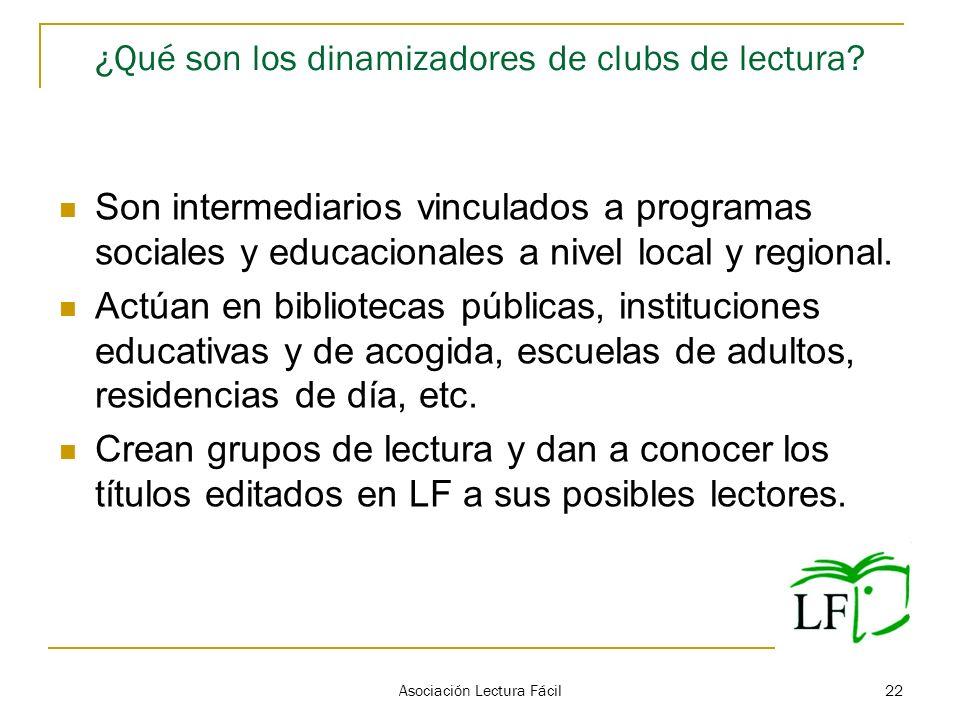 Asociación Lectura Fácil 22 ¿Qué son los dinamizadores de clubs de lectura? Son intermediarios vinculados a programas sociales y educacionales a nivel