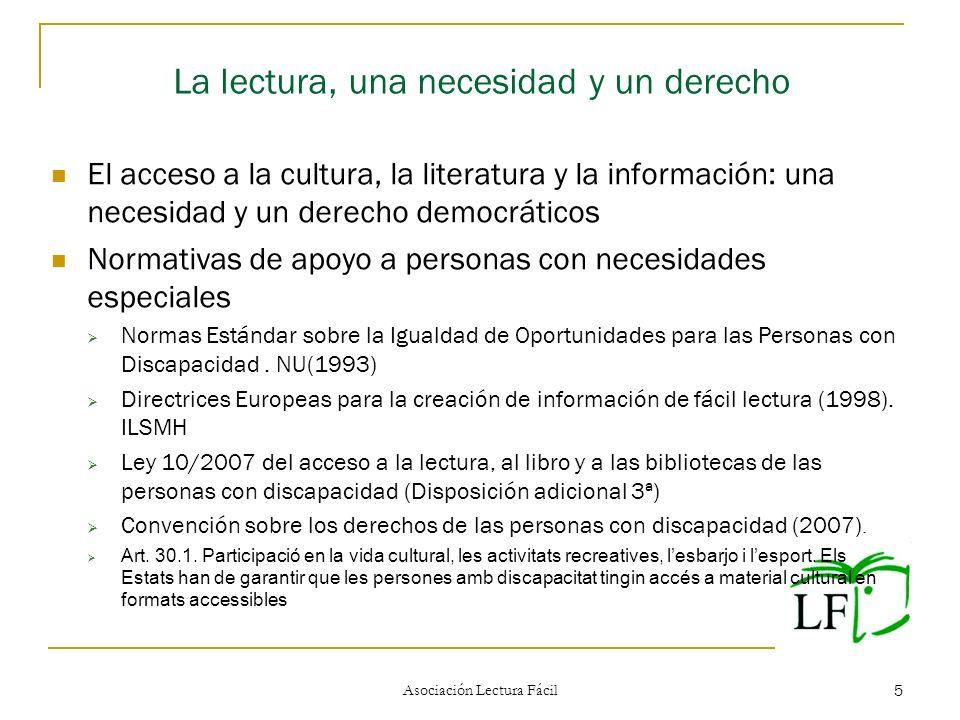 Asociación Lectura Fácil 5 La lectura, una necesidad y un derecho El acceso a la cultura, la literatura y la información: una necesidad y un derecho d