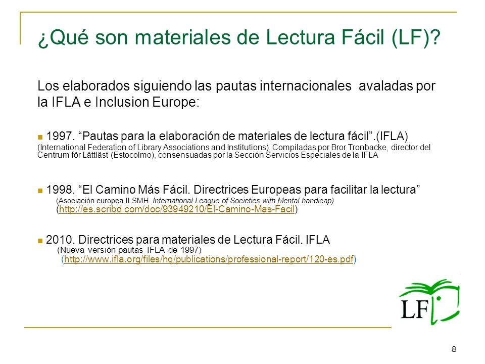 8 ¿Qué son materiales de Lectura Fácil (LF)? Los elaborados siguiendo las pautas internacionales avaladas por la IFLA e Inclusion Europe: 1997. Pautas