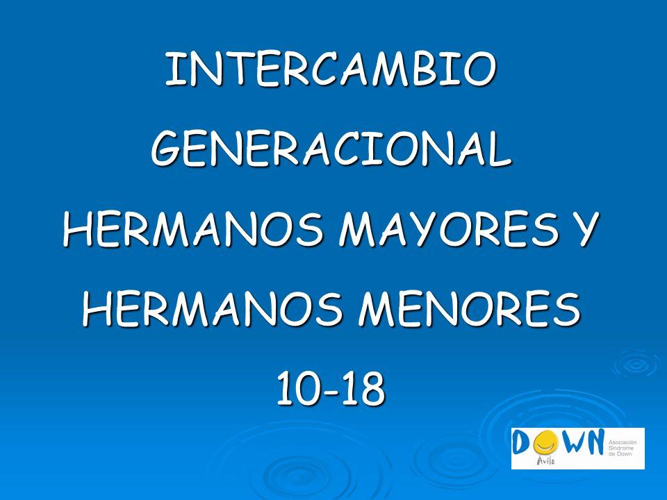 INTERCAMBIO GENERACIONAL HERMANOS MAYORES Y HERMANOS MENORES 10-18