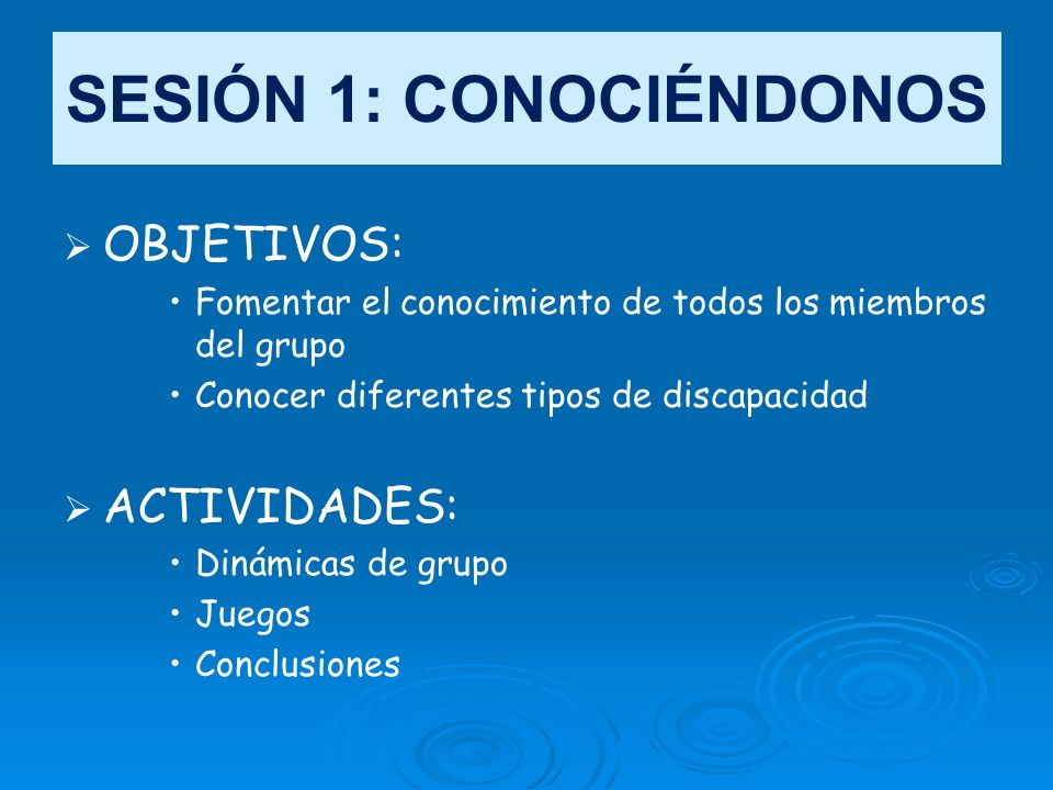 SESIÓN 1: CONOCIÉNDONOS OBJETIVOS: Fomentar el conocimiento de todos los miembros del grupo Conocer diferentes tipos de discapacidad ACTIVIDADES: Diná