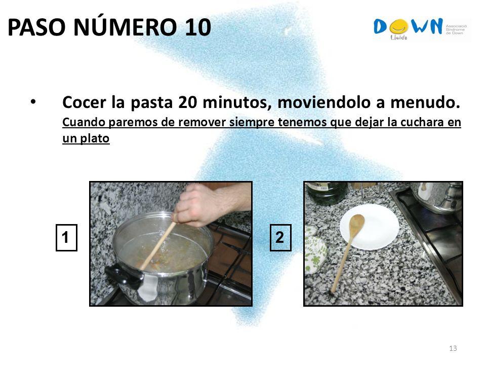 13 PASO NÚMERO 10 Cocer la pasta 20 minutos, moviendolo a menudo. Cuando paremos de remover siempre tenemos que dejar la cuchara en un plato 12
